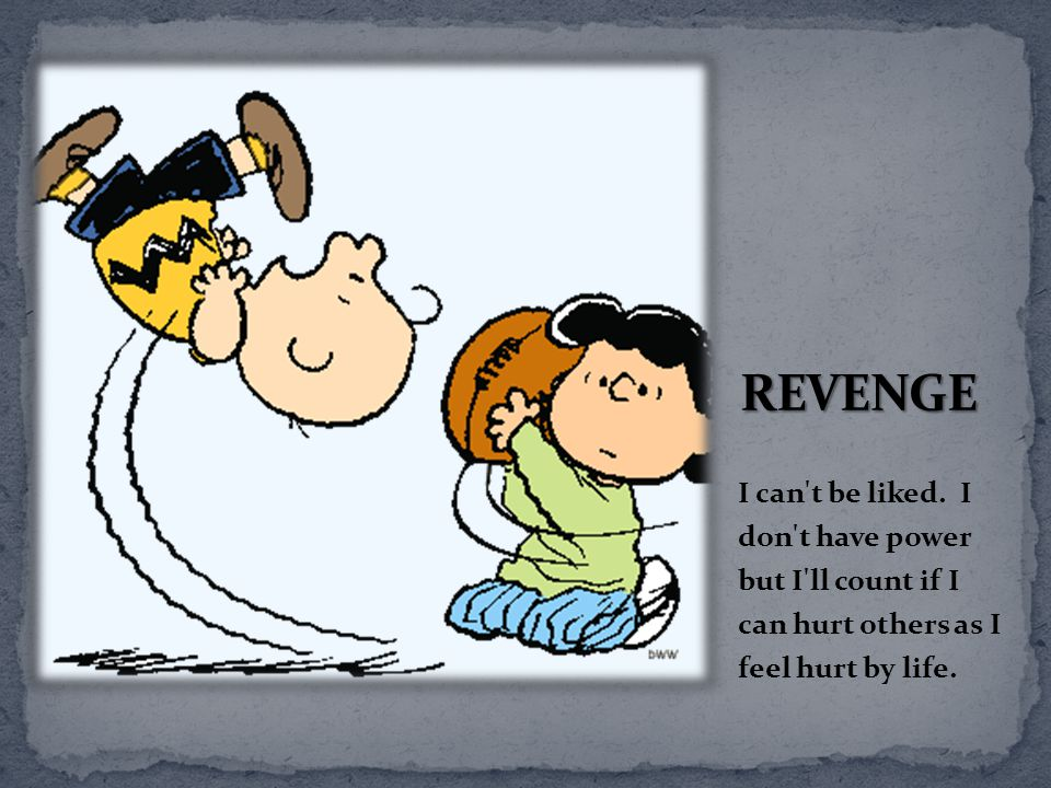 REVENGE I can t be liked.