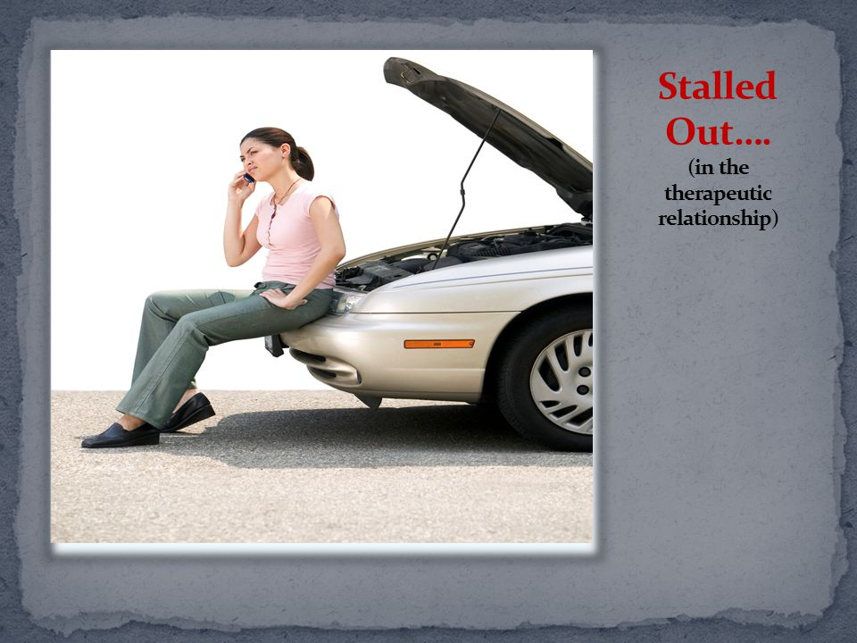Stalled Out…. (in the therapeutic relationship)