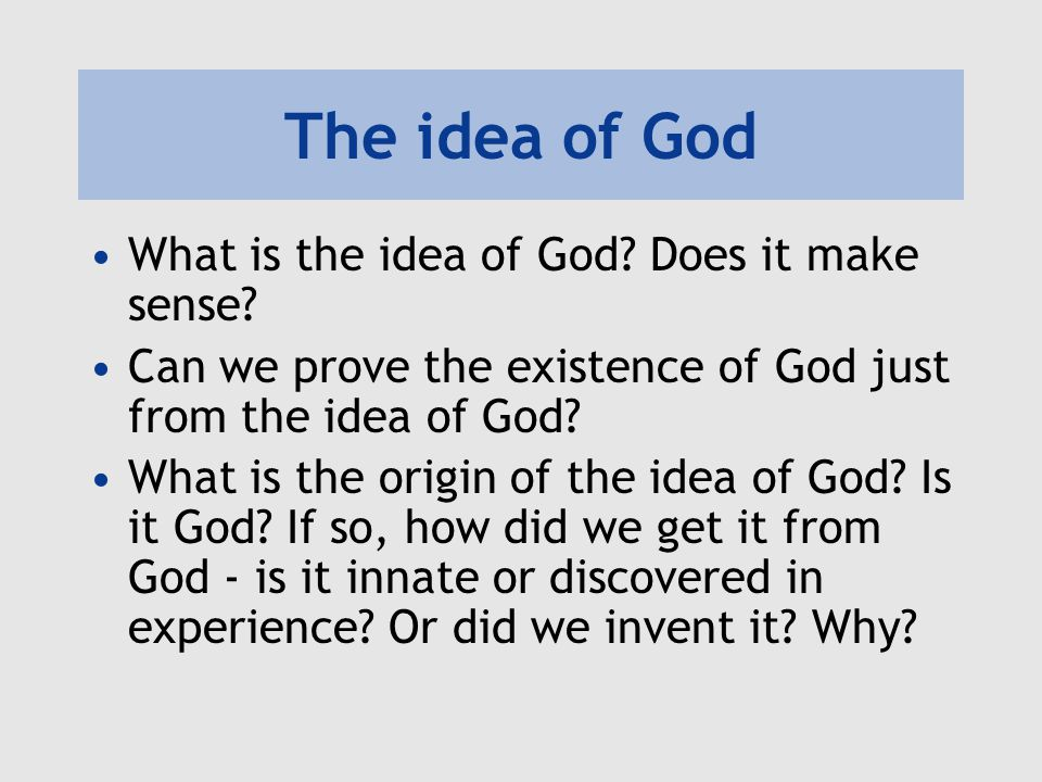 The idea of God What is the idea of God Does it make sense