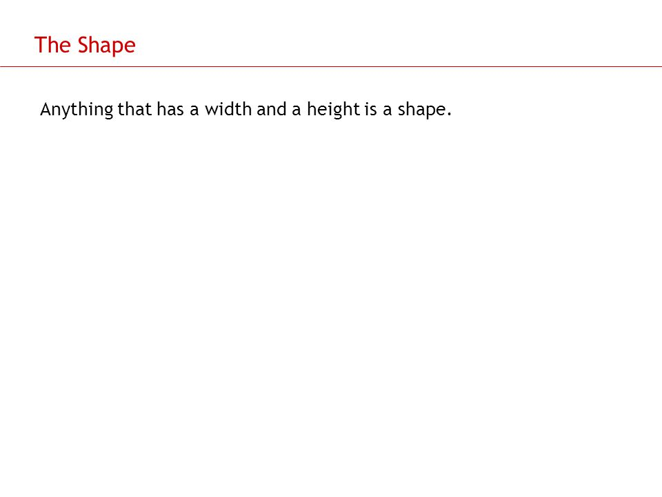 The Shape Anything that has a width and a height is a shape.