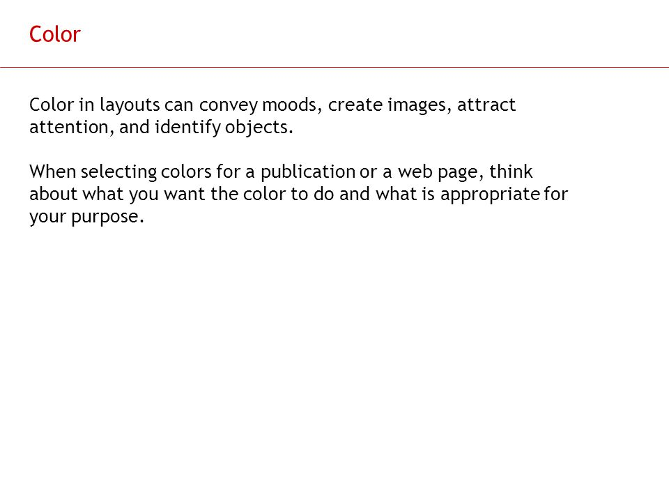Color Color in layouts can convey moods, create images, attract attention, and identify objects.
