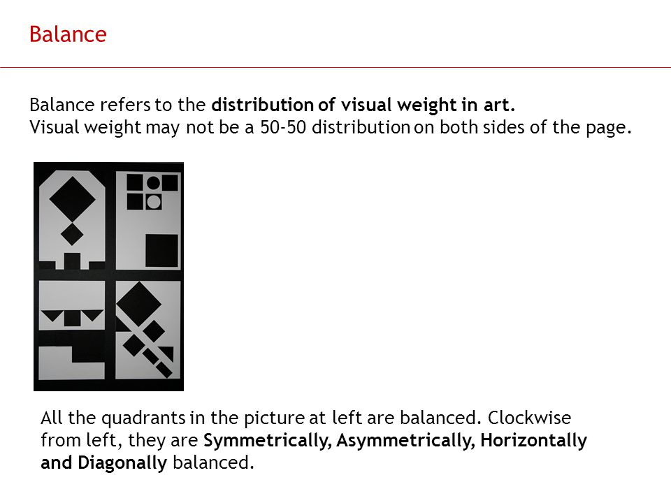 Balance Balance refers to the distribution of visual weight in art.