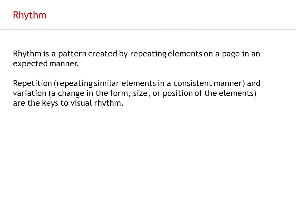 Rhythm Rhythm is a pattern created by repeating elements on a page in an expected manner.