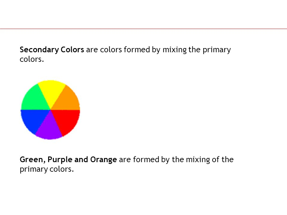 Secondary Colors are colors formed by mixing the primary colors.