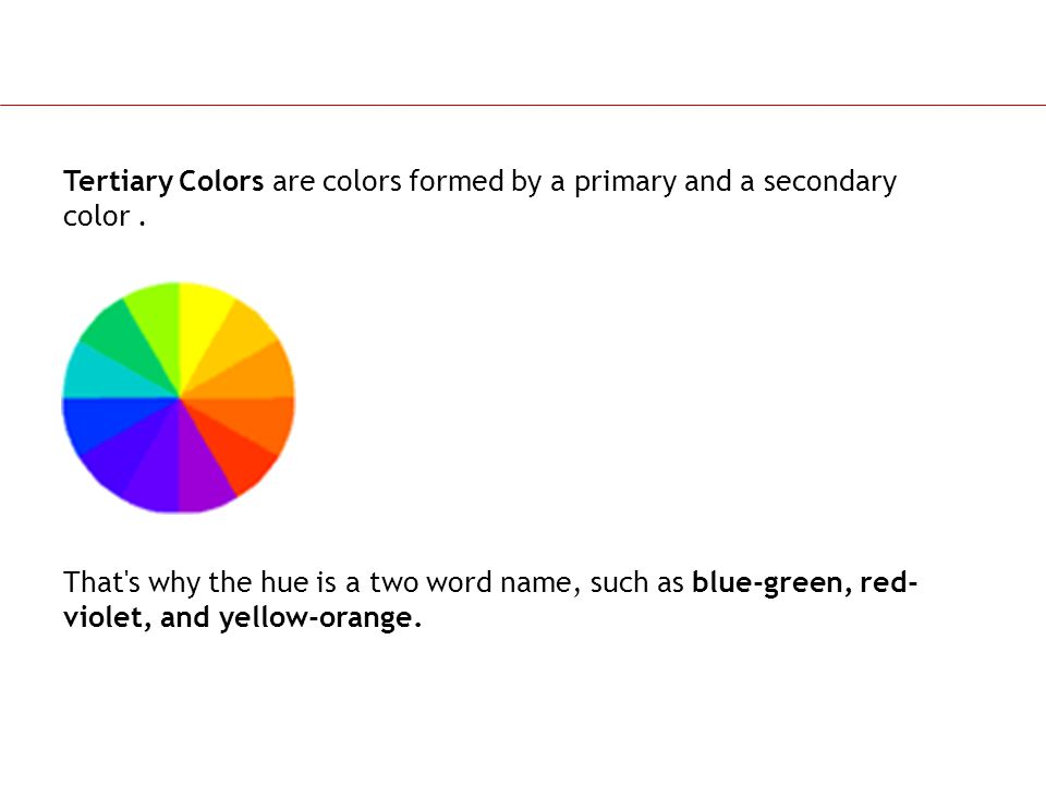 Tertiary Colors are colors formed by a primary and a secondary color .