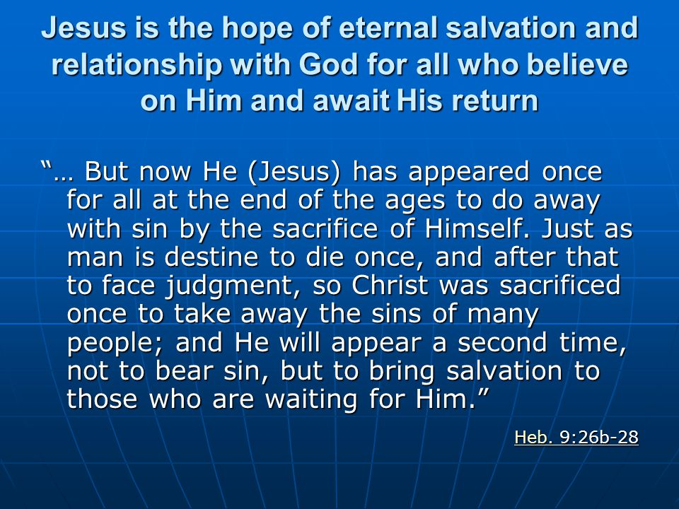 Jesus is the hope of eternal salvation and relationship with God for all who believe on Him and await His return