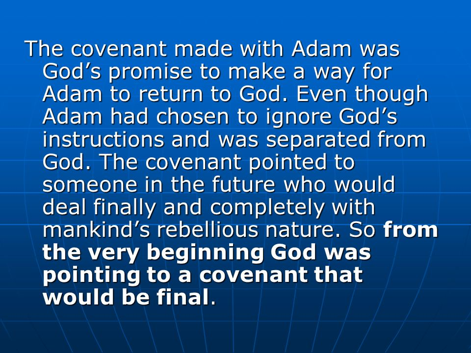 The covenant made with Adam was God's promise to make a way for Adam to return to God.