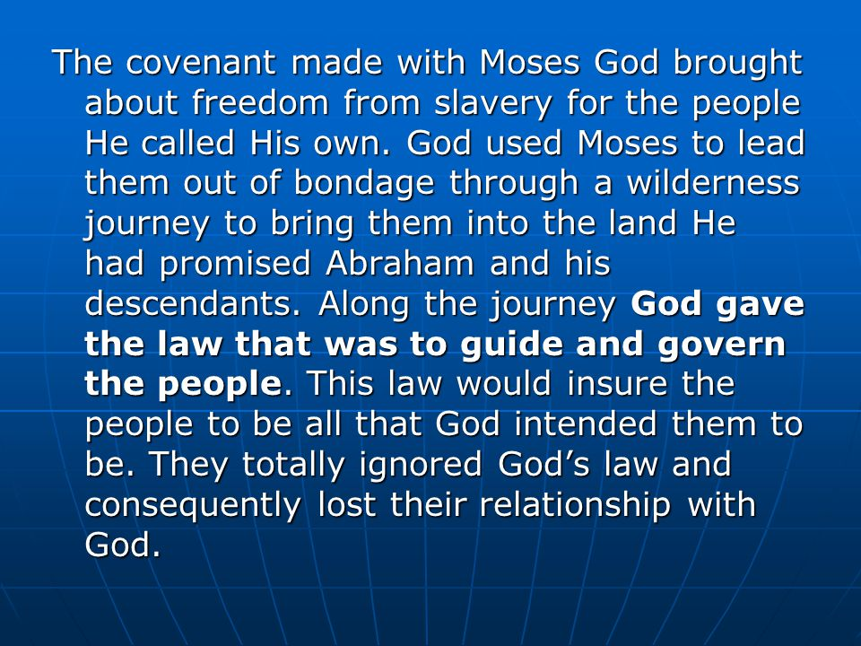 The covenant made with Moses God brought about freedom from slavery for the people He called His own.