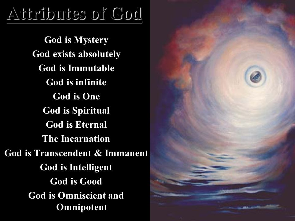 God is Transcendent & Immanent God is Omniscient and Omnipotent