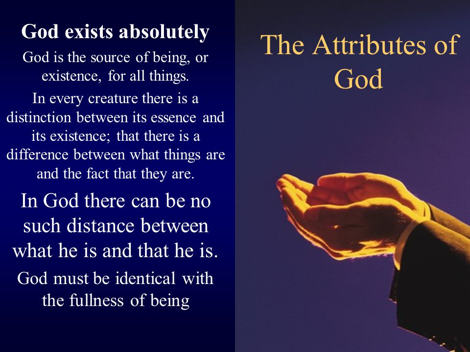 The Attributes of God God exists absolutely