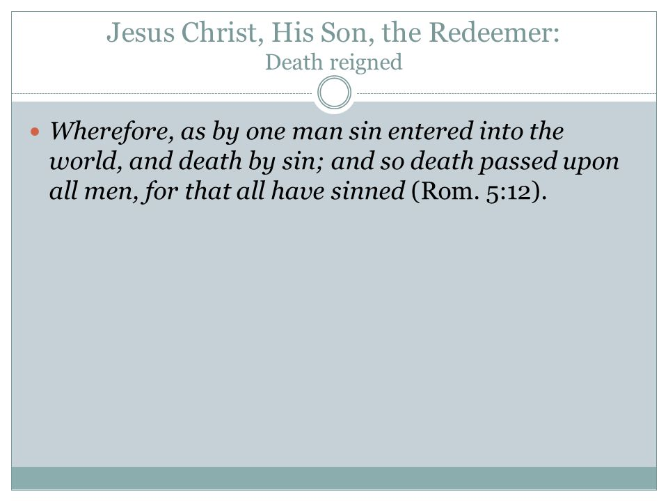 Jesus Christ, His Son, the Redeemer: Death reigned