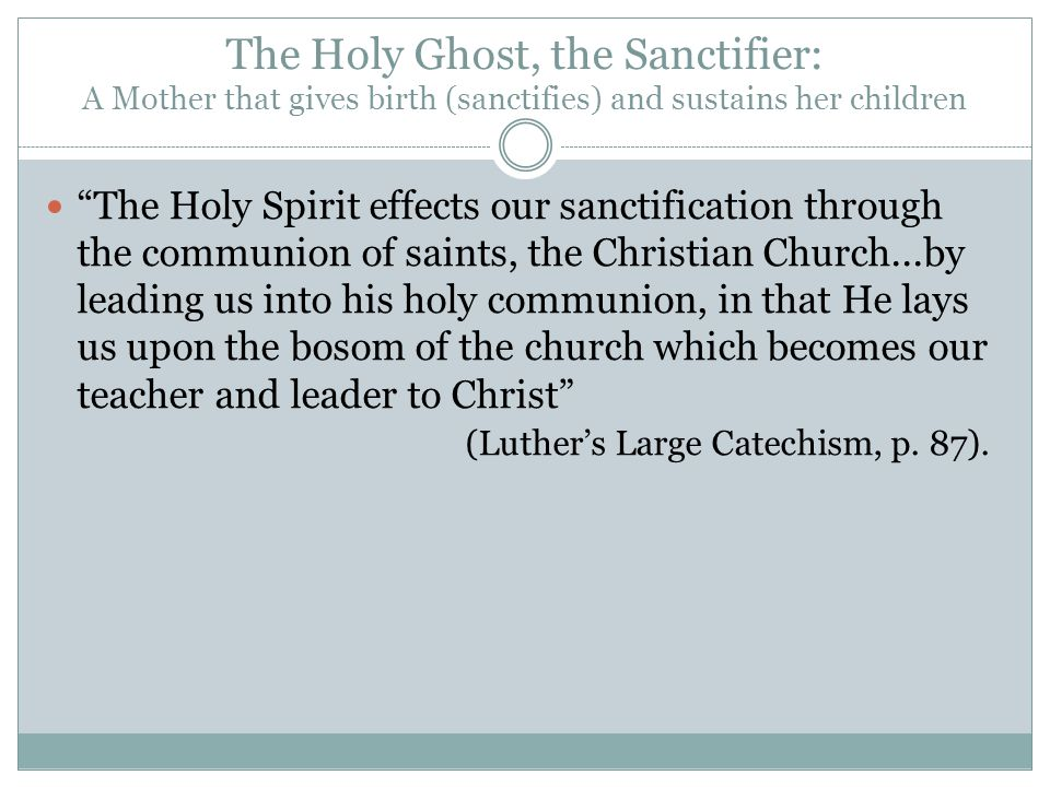The Holy Ghost, the Sanctifier: A Mother that gives birth (sanctifies) and sustains her children