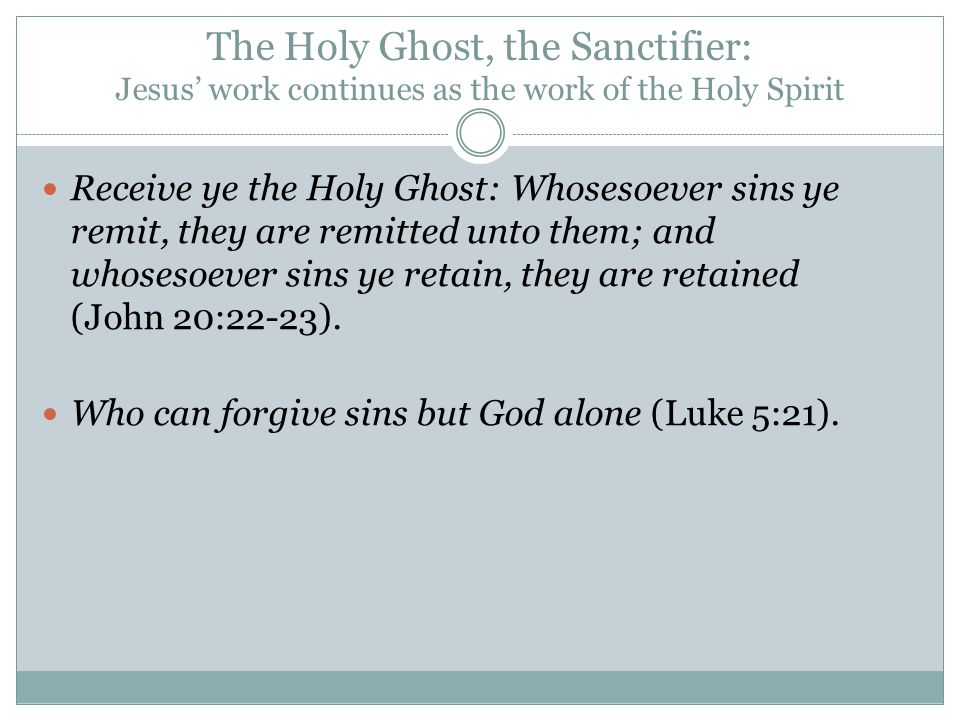 The Holy Ghost, the Sanctifier: Jesus' work continues as the work of the Holy Spirit