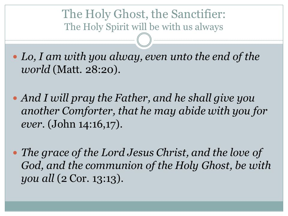 The Holy Ghost, the Sanctifier: The Holy Spirit will be with us always