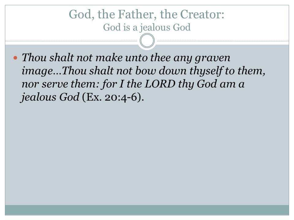 God, the Father, the Creator: God is a jealous God