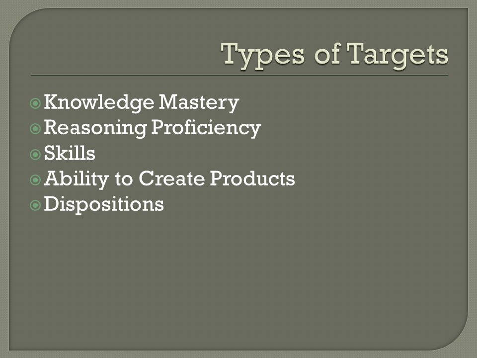 Types of Targets Knowledge Mastery Reasoning Proficiency Skills