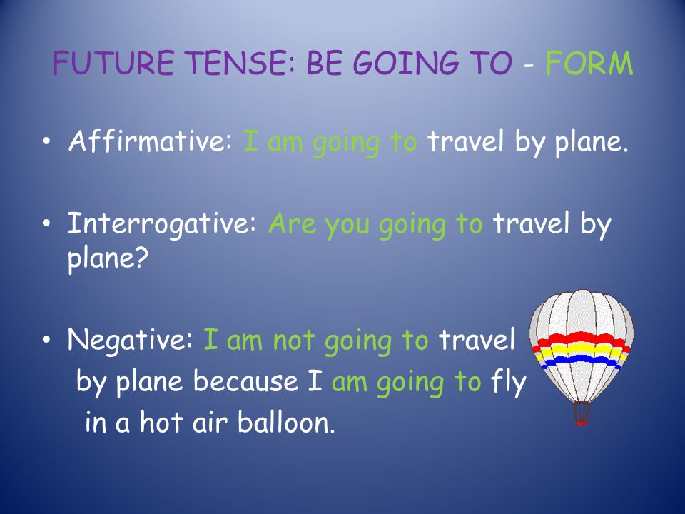 FUTURE TENSE: BE GOING TO - FORM