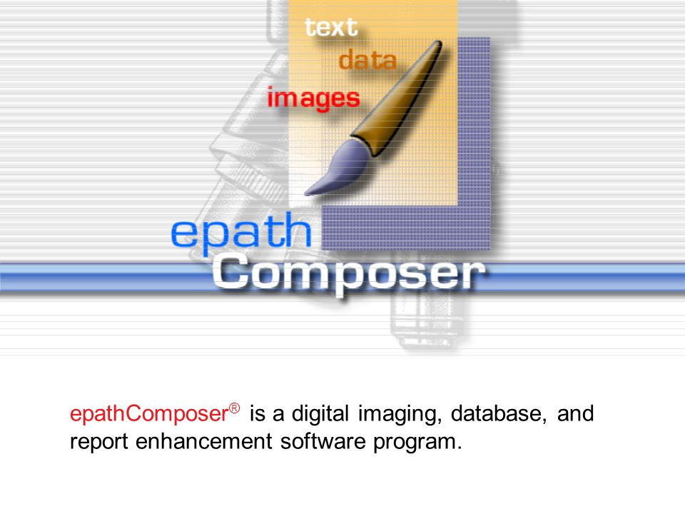 epathComposer® is a digital imaging, database, and report enhancement software program.