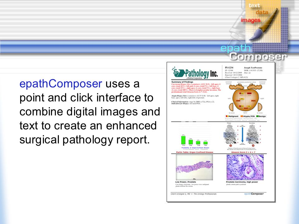 epathComposer uses a point and click interface to combine digital images and text to create an enhanced surgical pathology report.