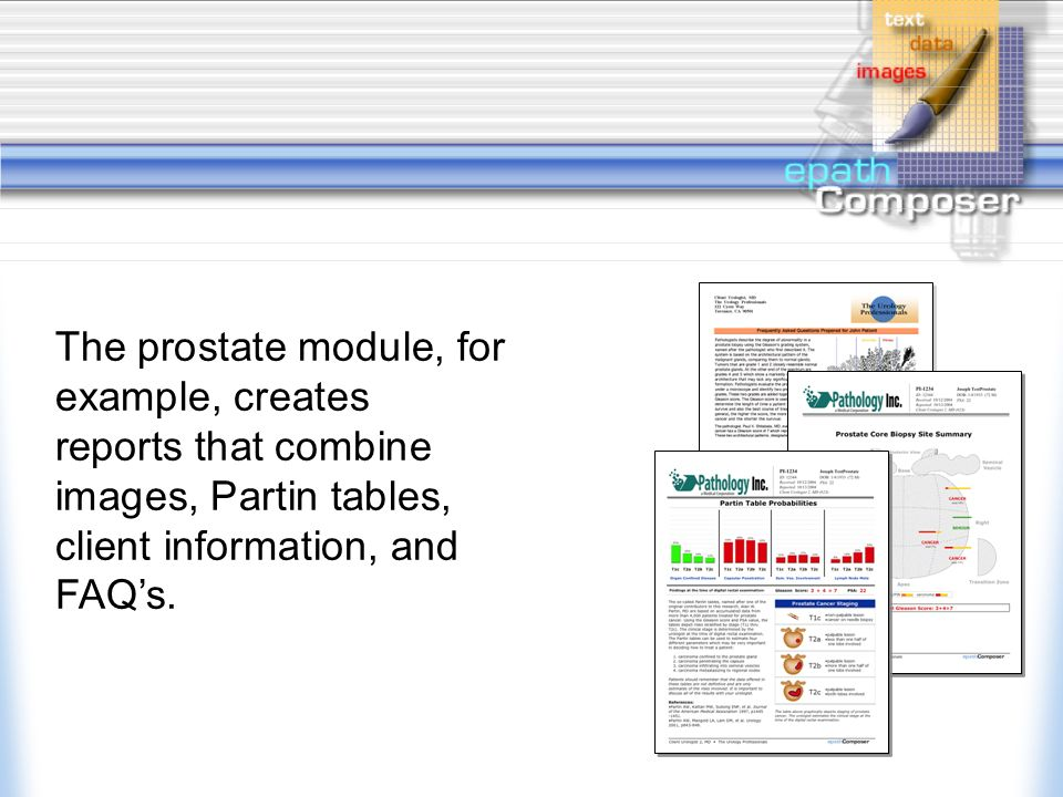 The prostate module, for example, creates reports that combine images, Partin tables, client information, and FAQ's.