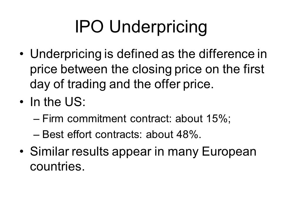 IPO Underpricing Underpricing is defined as the difference in price between the closing price on the first day of trading and the offer price.