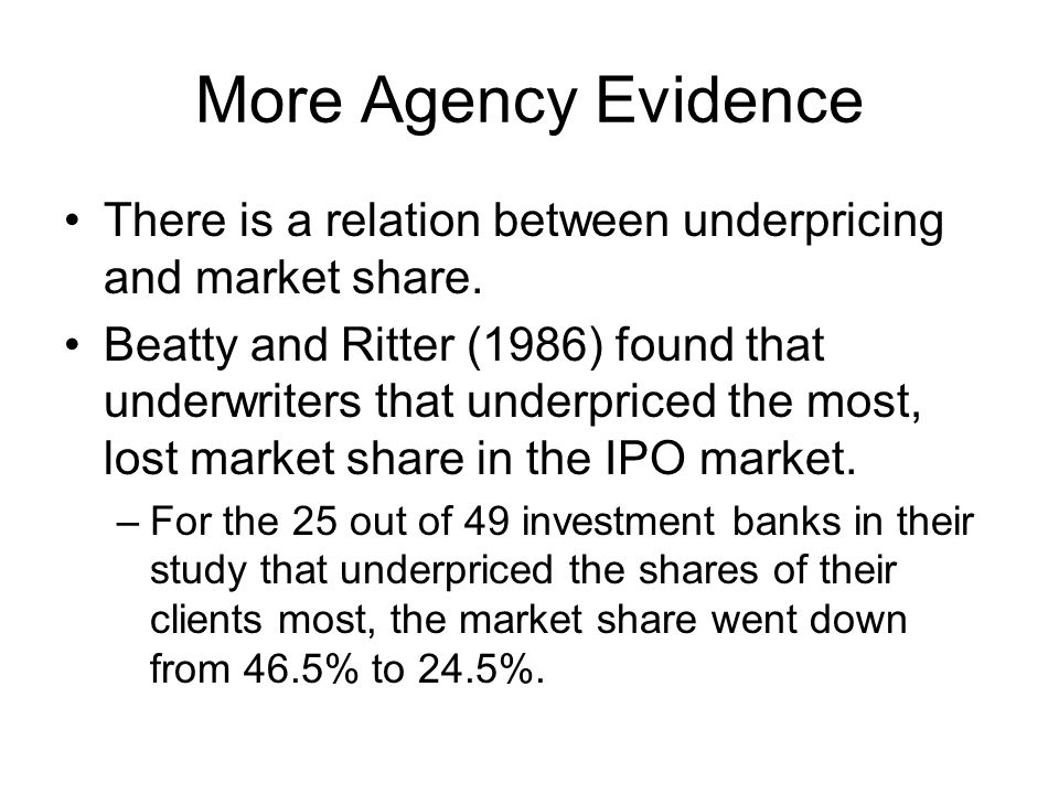 More Agency Evidence There is a relation between underpricing and market share.