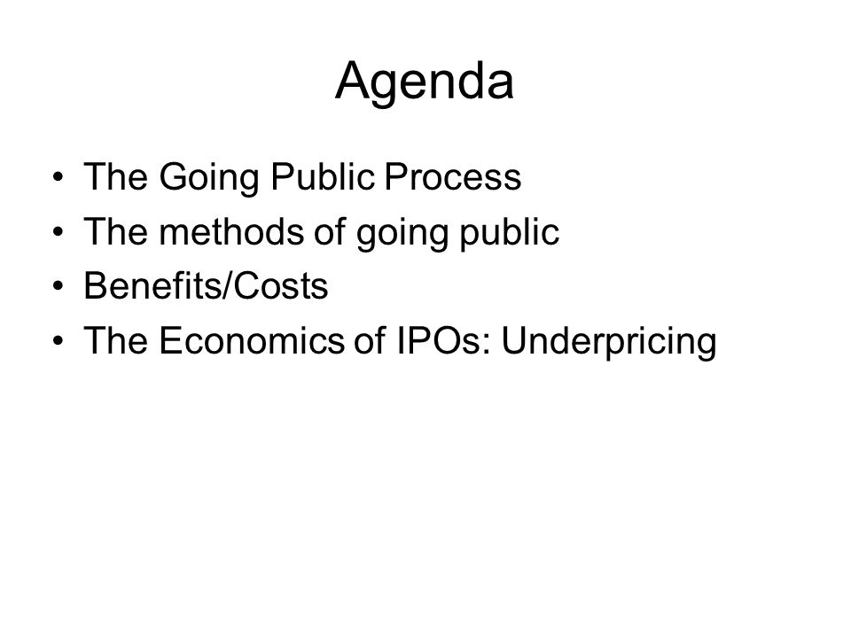Agenda The Going Public Process The methods of going public