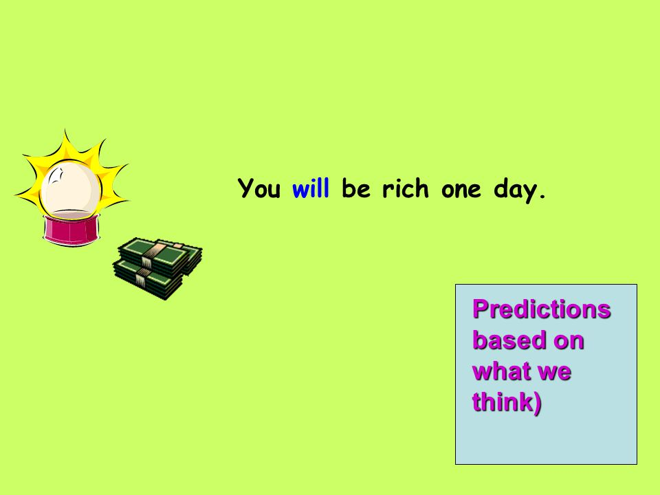 You will be rich one day. Predictions based on what we think)