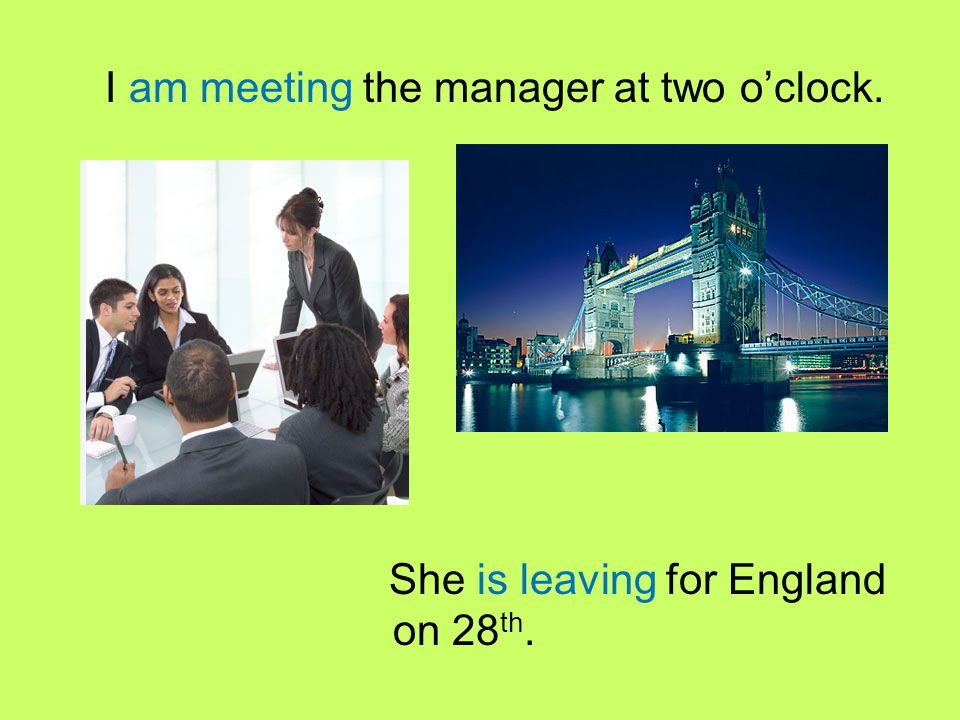 I am meeting the manager at two o'clock