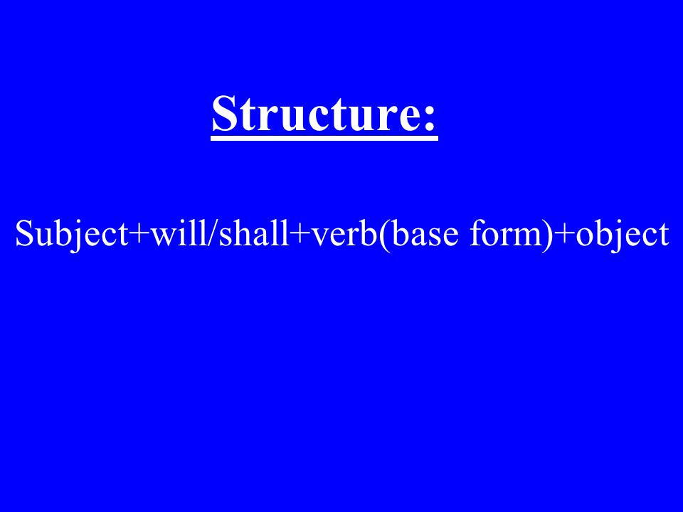 Subject+will/shall+verb(base form)+object