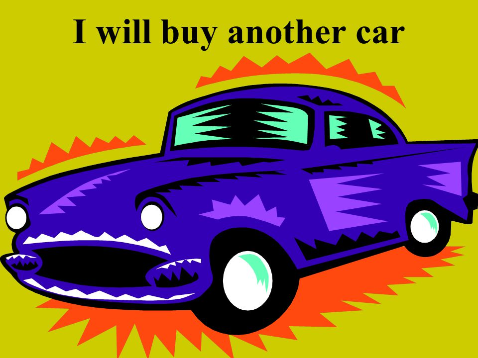I will buy another car