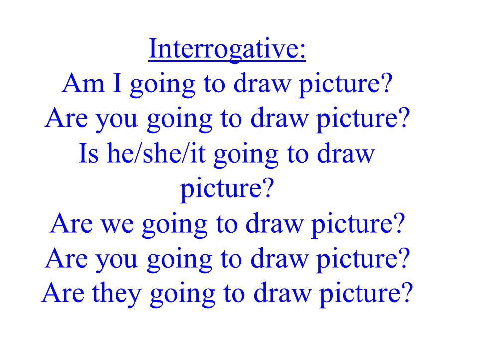 Interrogative: Am I going to draw picture