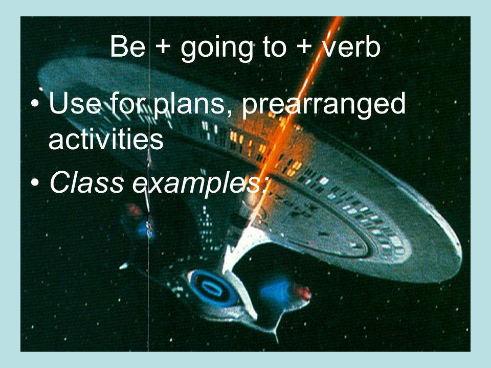 Be + going to + verb Use for plans, prearranged activities Class examples: