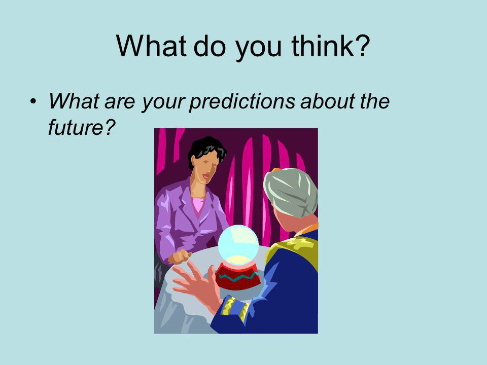 What do you think What are your predictions about the future