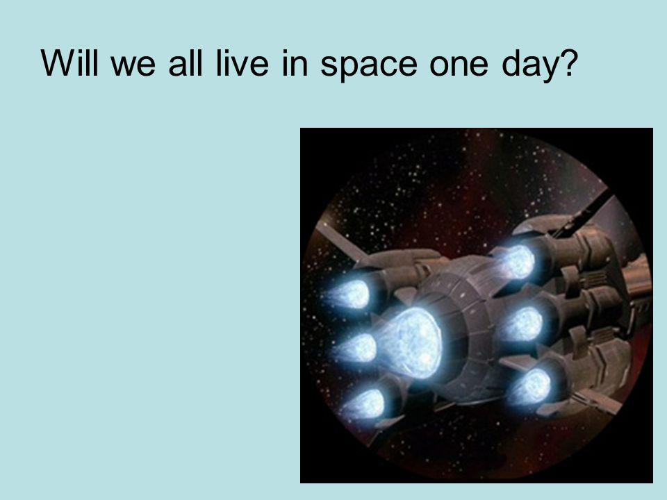Will we all live in space one day