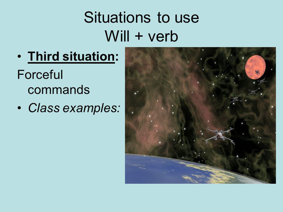 Situations to use Will + verb