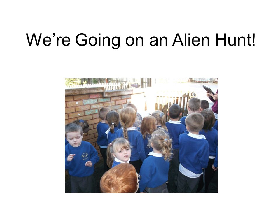 We're Going on an Alien Hunt!