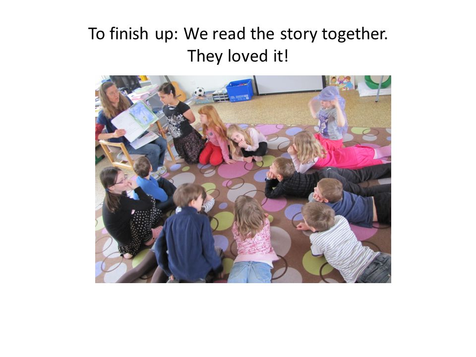 To finish up: We read the story together. They loved it!