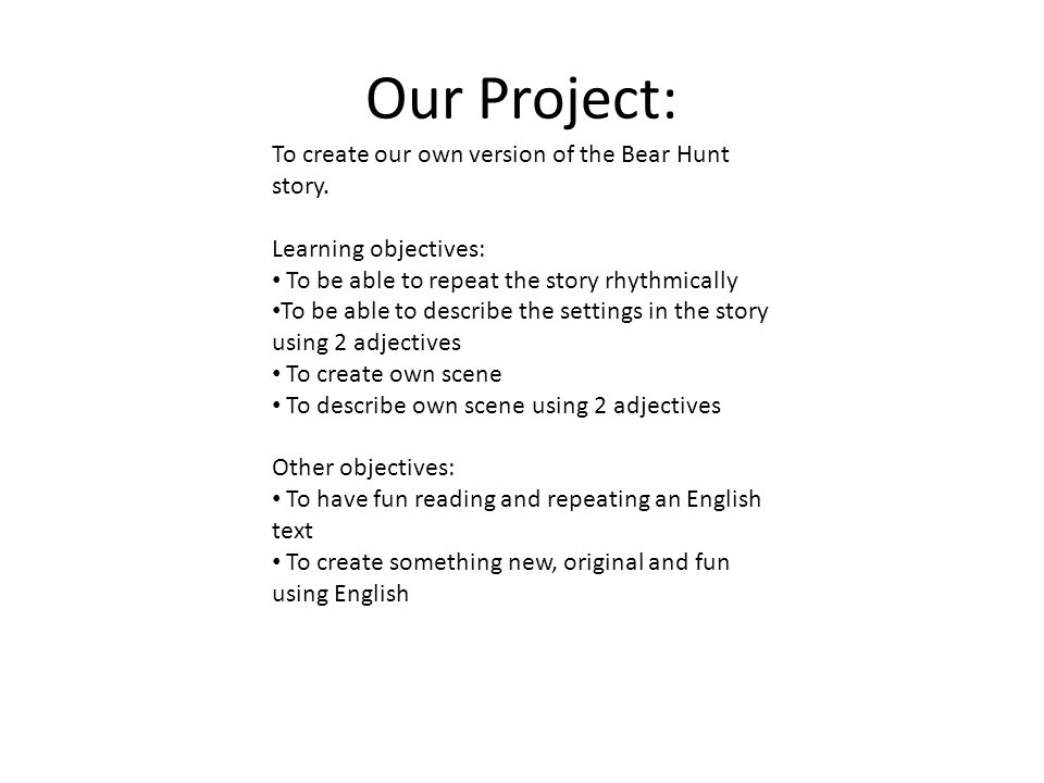 Our Project: To create our own version of the Bear Hunt story.