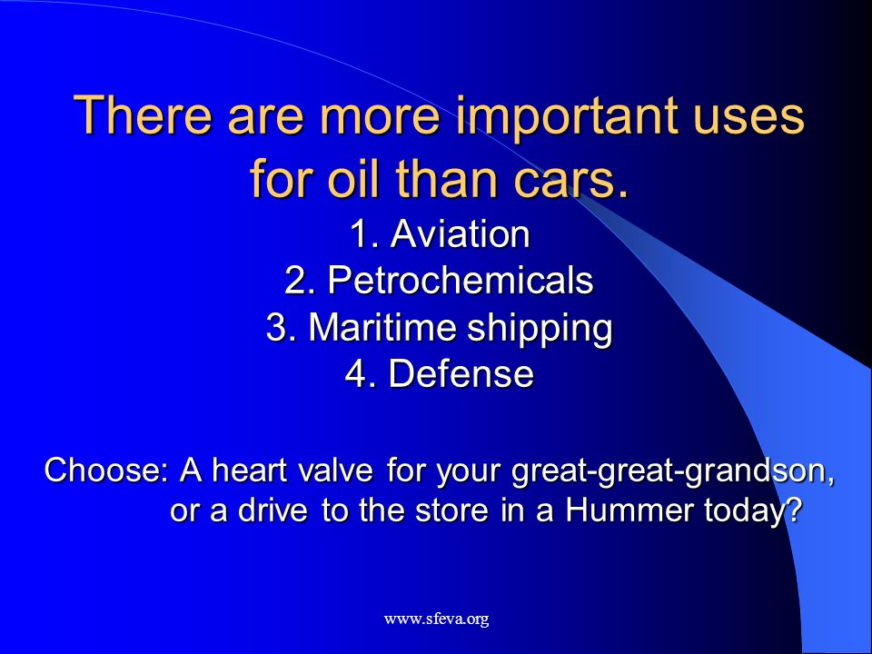 There are more important uses for oil than cars. 1. Aviation 2