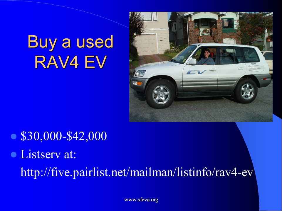 Buy a used RAV4 EV $30,000-$42,000 Listserv at: