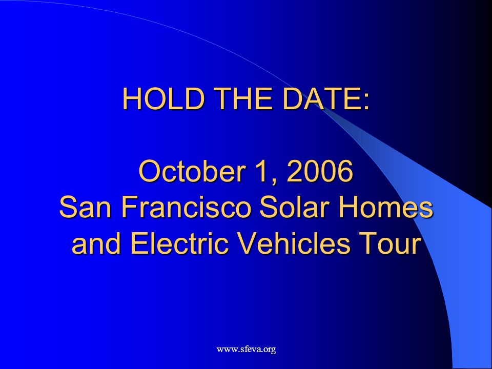 HOLD THE DATE: October 1, 2006 San Francisco Solar Homes and Electric Vehicles Tour