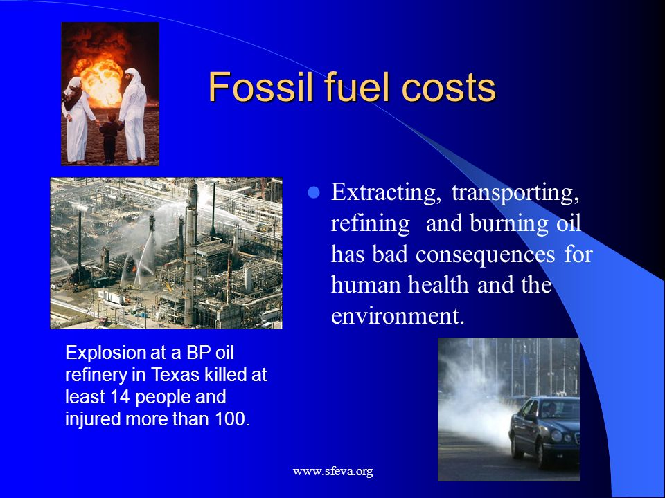 Fossil fuel costsExtracting, transporting, refining and burning oil has bad consequences for human health and the environment.