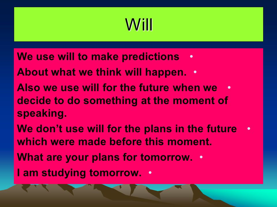 Will We use will to make predictions About what we think will happen.