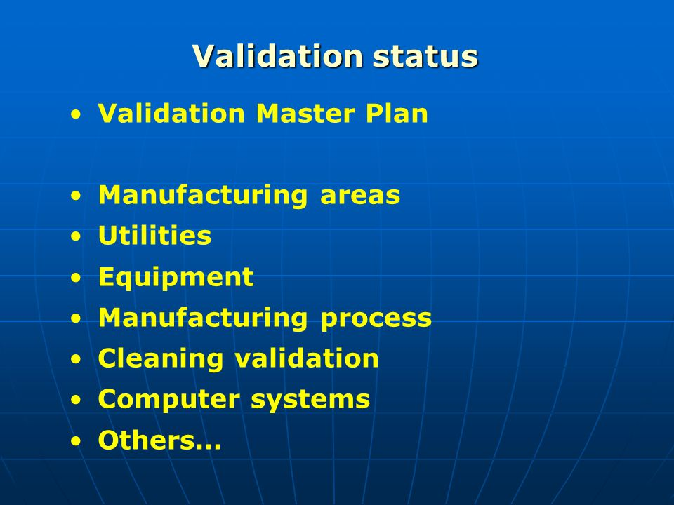 Validation status Validation Master Plan Manufacturing areas Utilities