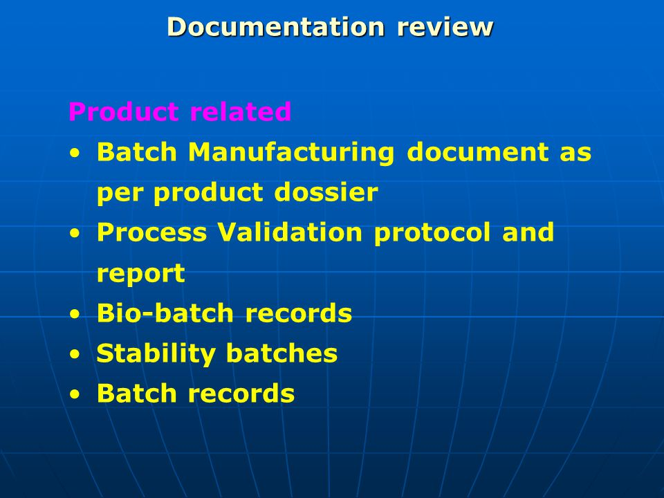 Documentation review Product related. Batch Manufacturing document as per product dossier. Process Validation protocol and report.