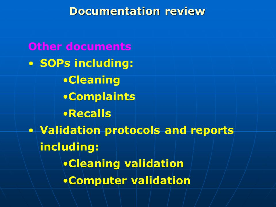 Documentation review Other documents. SOPs including: Cleaning. Complaints. Recalls. Validation protocols and reports including: