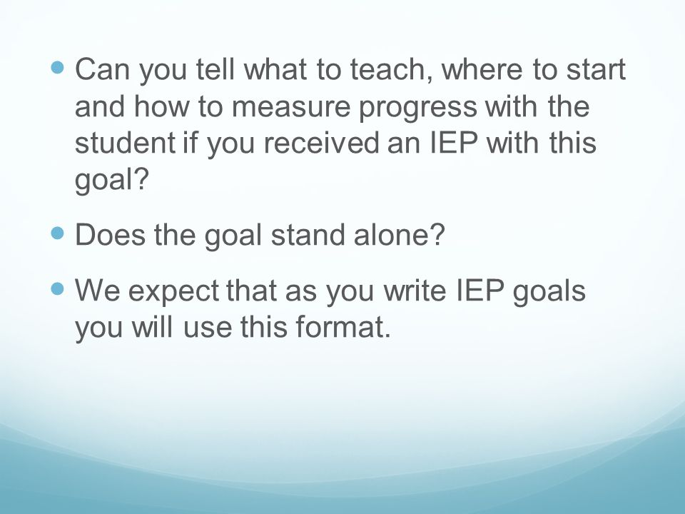 Can you tell what to teach, where to start and how to measure progress with the student if you received an IEP with this goal