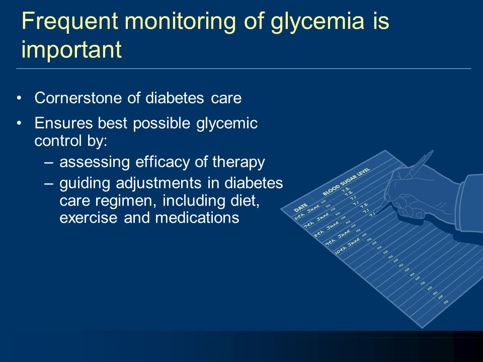 Frequent monitoring of glycemia is important