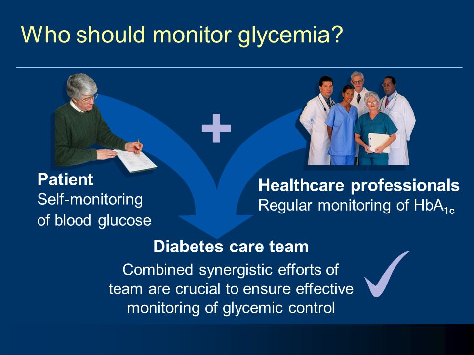 Who should monitor glycemia